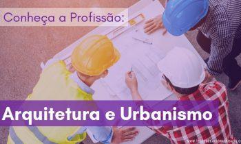 Arquitetura e Urbanismo – Conheça a profissão e o curso!